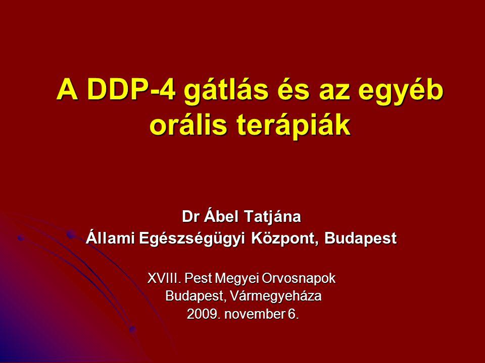 A DDP-4 gátlás és az egyéb orális terápiák Dr Ábel Tatjána Állami Egészségügyi Központ, Budapest XVIII. Pest Megyei Orvosnapok Budapest, Vármegyeháza