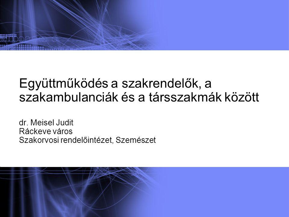 Együttműködés a szakrendelők, a szakambulanciák és a társszakmák között dr. Meisel Judit Ráckeve város Szakorvosi rendelőintézet, Szemészet