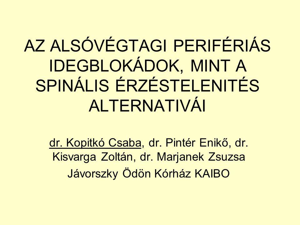 AZ ALSÓVÉGTAGI PERIFÉRIÁS IDEGBLOKÁDOK, MINT A SPINÁLIS ÉRZÉSTELENITÉS ALTERNATIVÁI dr.