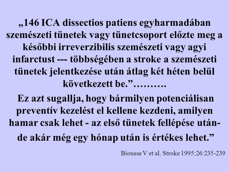 """""""146 ICA dissectios patiens egyharmadában szemészeti tünetek vagy tünetcsoport előzte meg a későbbi irreverzibilis szemészeti vagy agyi infarctust ---"""