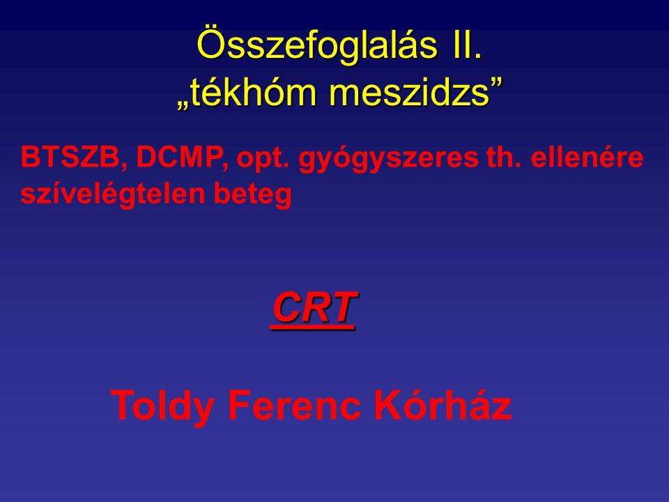 """Összefoglalás II. """"tékhóm meszidzs"""" BTSZB, DCMP, opt. gyógyszeres th. ellenére szívelégtelen beteg CRT Toldy Ferenc Kórház"""