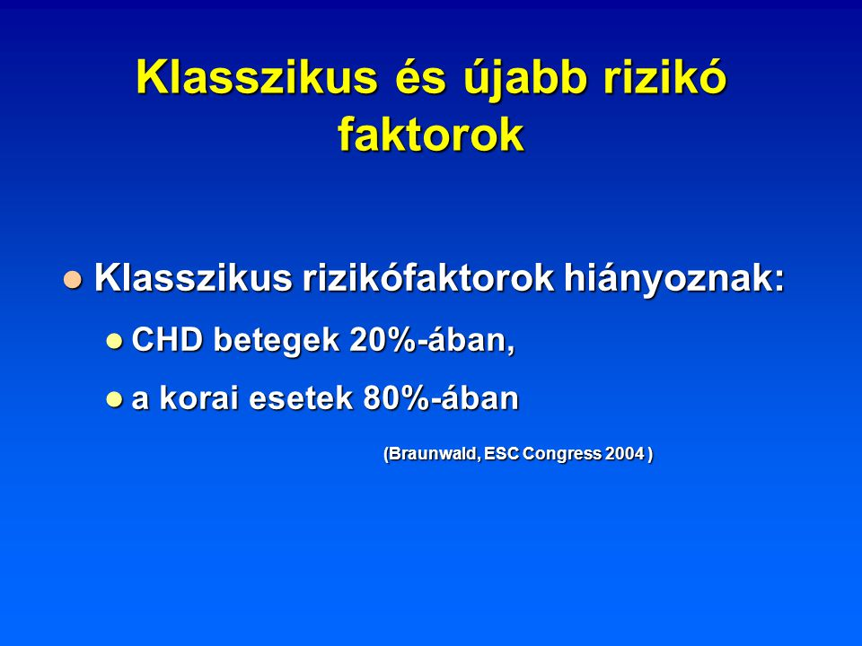 Klasszikus és újabb rizikó faktorok Klasszikus rizikófaktorok hiányoznak: Klasszikus rizikófaktorok hiányoznak: CHD betegek 20%-ában, CHD betegek 20%-