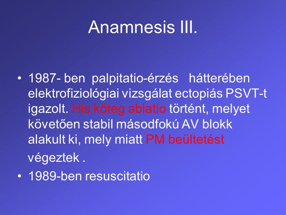 Anamnesis IV.1988 és 1995 között 6 alkalommal kezelték ízületi fájdalom és láz miatt.