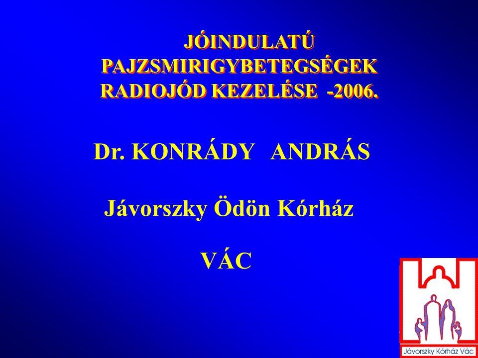 JÓINDULATÚ PAJZSMIRIGYBETEGSÉGEK RADIOJÓD KEZELÉSE -2006. JÓINDULATÚ PAJZSMIRIGYBETEGSÉGEK RADIOJÓD KEZELÉSE -2006. Dr. KONRÁDY ANDRÁS Jávorszky Ödön