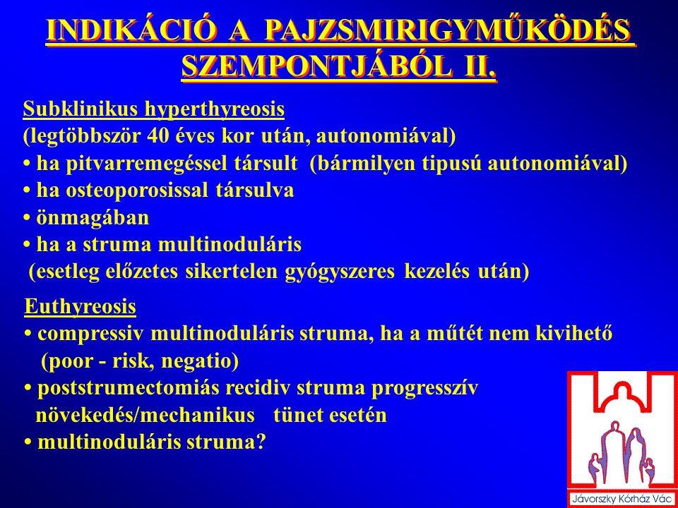 INDIKÁCIÓ A PAJZSMIRIGYMŰKÖDÉS SZEMPONTJÁBÓL II. INDIKÁCIÓ A PAJZSMIRIGYMŰKÖDÉS SZEMPONTJÁBÓL II. Subklinikus hyperthyreosis (legtöbbször 40 éves kor
