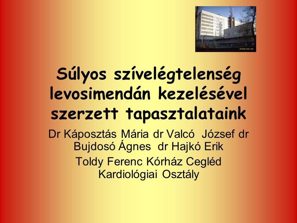 Súlyos szívelégtelenség levosimendán kezelésével szerzett tapasztalataink Dr Káposztás Mária dr Valcó József dr Bujdosó Ágnes dr Hajkó Erik Toldy Fere