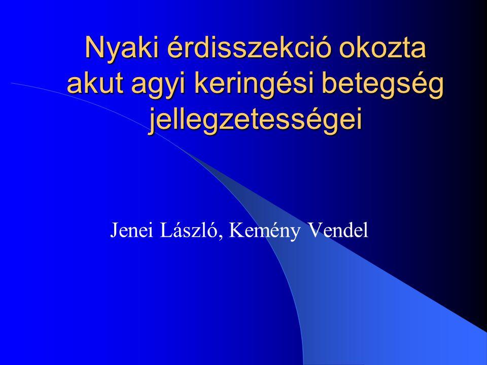 Nyaki érdisszekció okozta akut agyi keringési betegség jellegzetességei Jenei László, Kemény Vendel