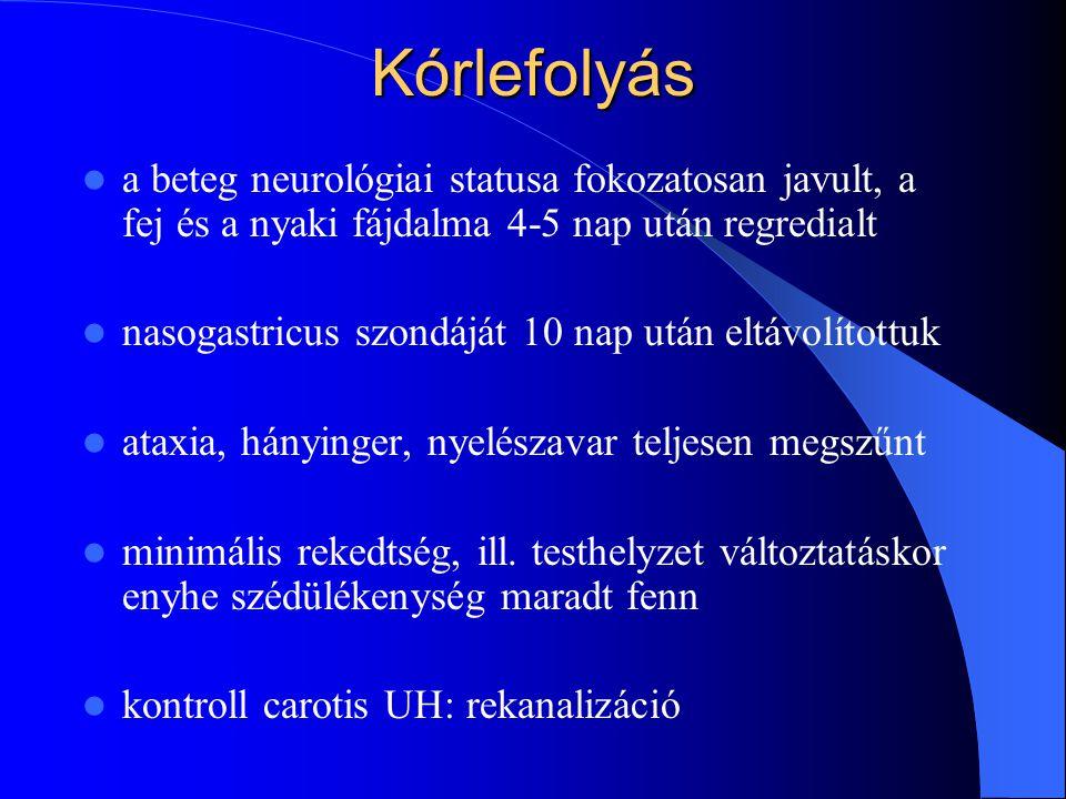 Kórlefolyás a beteg neurológiai statusa fokozatosan javult, a fej és a nyaki fájdalma 4-5 nap után regredialt nasogastricus szondáját 10 nap után eltá