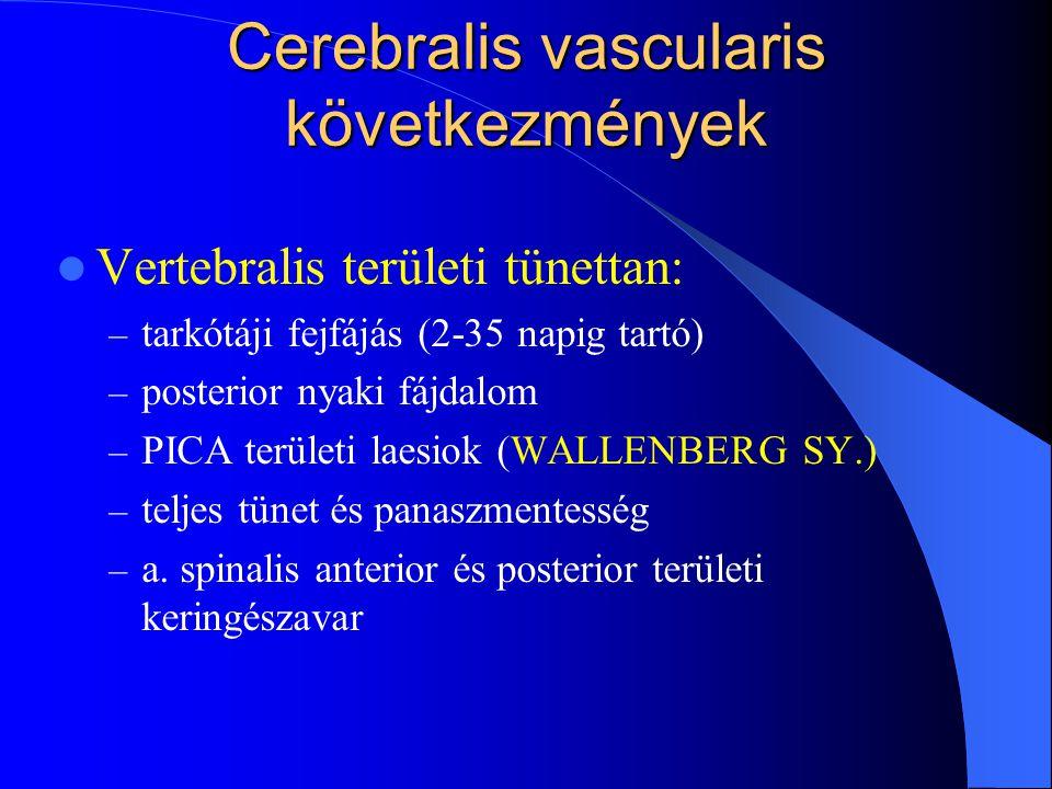 Cerebralis vascularis következmények Vertebralis területi tünettan: – tarkótáji fejfájás (2-35 napig tartó) – posterior nyaki fájdalom – PICA területi