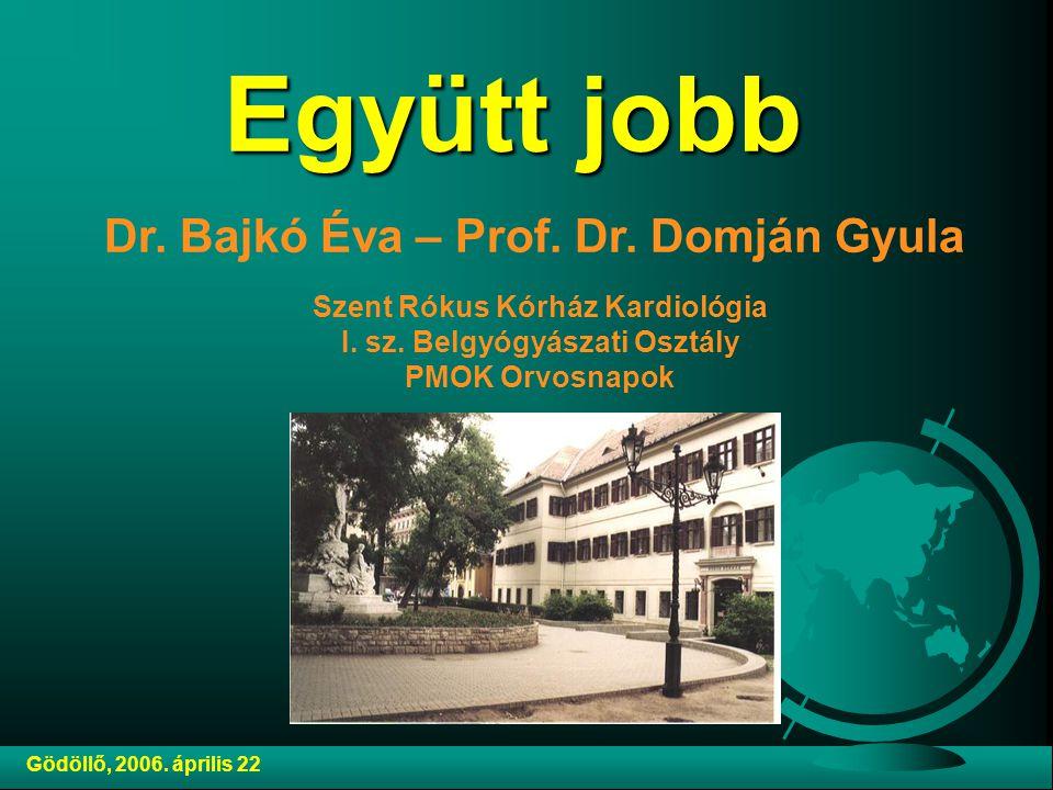 Együtt jobb Dr.Bajkó Éva – Prof. Dr. Domján Gyula Szent Rókus Kórház Kardiológia I.