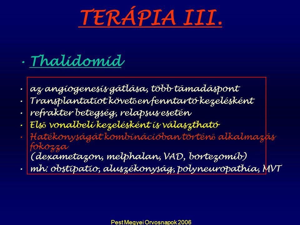 Pest Megyei Orvosnapok 2006 Thalidomid az angiogenesis gátlása, több támadáspont Transplantatiot követ ő en fenntartó kezelésként refrakter betegség,