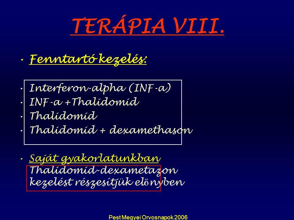 Pest Megyei Orvosnapok 2006 TERÁPIA VIII. Fenntartó kezelés: Interferon-alpha (INF-a) INF-a +Thalidomid Thalidomid Thalidomid + dexamethason Saját gya