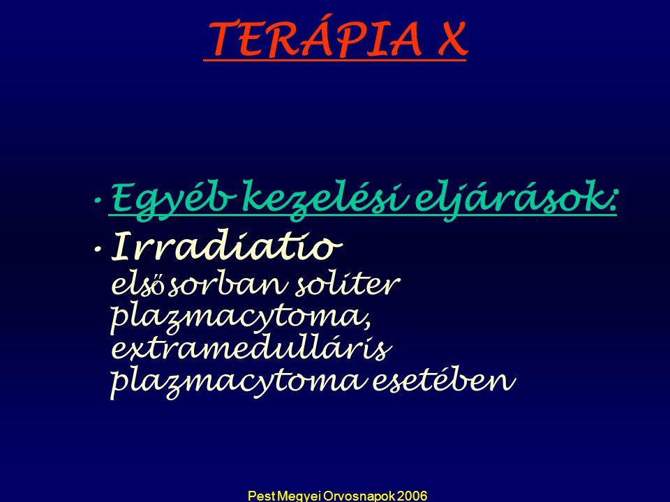 Pest Megyei Orvosnapok 2006 TERÁPIA X Egyéb kezelési eljárások: Irradiatio els ő sorban soliter plazmacytoma, extramedulláris plazmacytoma esetében