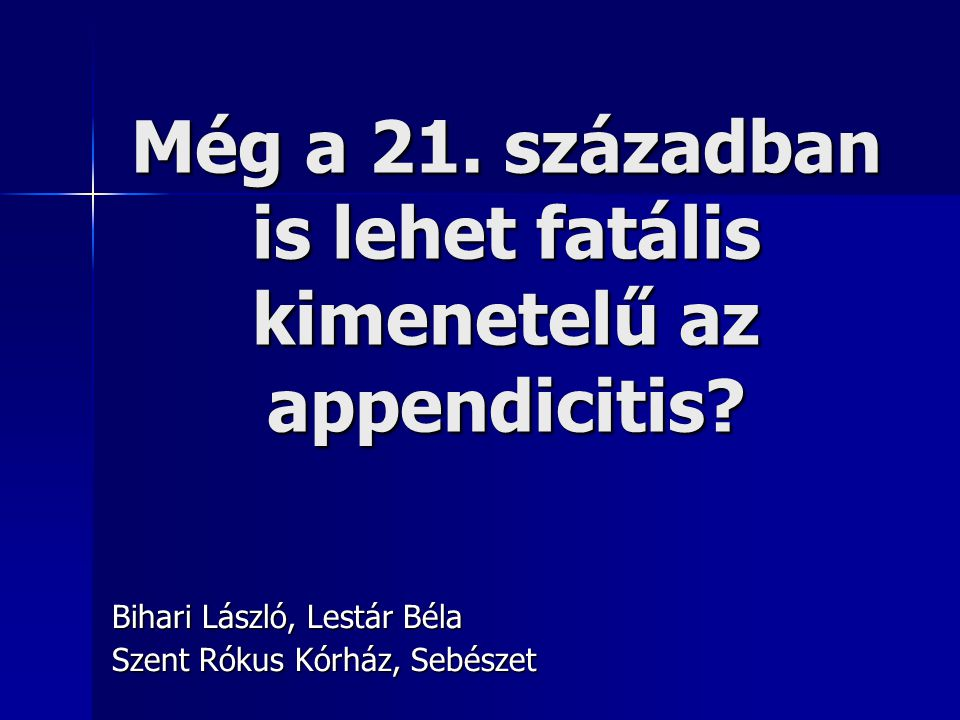 Még a 21. században is lehet fatális kimenetelű az appendicitis? Bihari László, Lestár Béla Szent Rókus Kórház, Sebészet