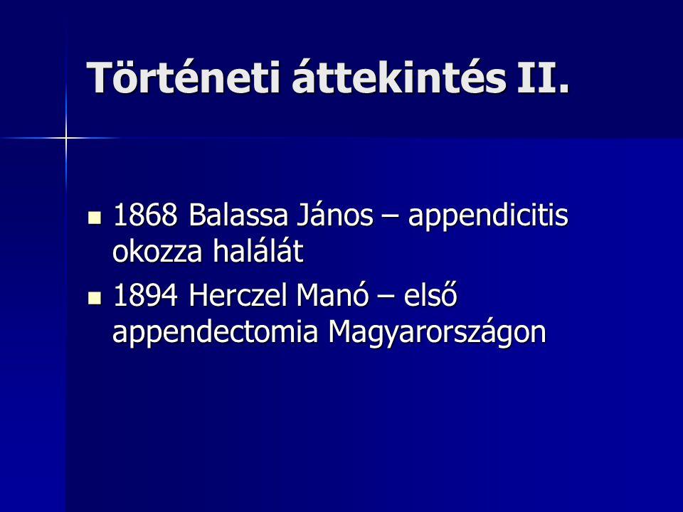 Történeti áttekintés II. 1868 Balassa János – appendicitis okozza halálát 1868 Balassa János – appendicitis okozza halálát 1894 Herczel Manó – első ap