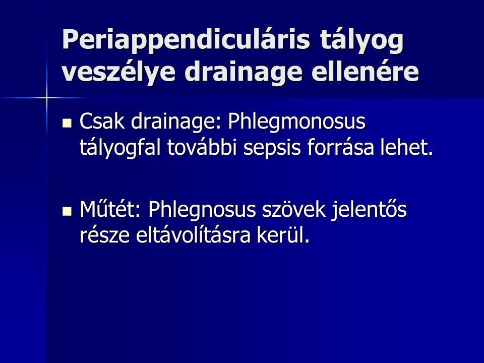 Periappendiculáris tályog veszélye drainage ellenére Csak drainage: Phlegmonosus tályogfal további sepsis forrása lehet. Csak drainage: Phlegmonosus t