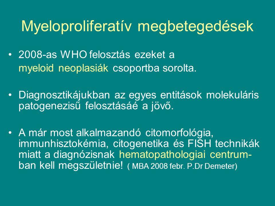 Myeloproliferatív megbetegedések 2008-as WHO felosztás ezeket a myeloid neoplasiák csoportba sorolta. Diagnosztikájukban az egyes entitások molekulári