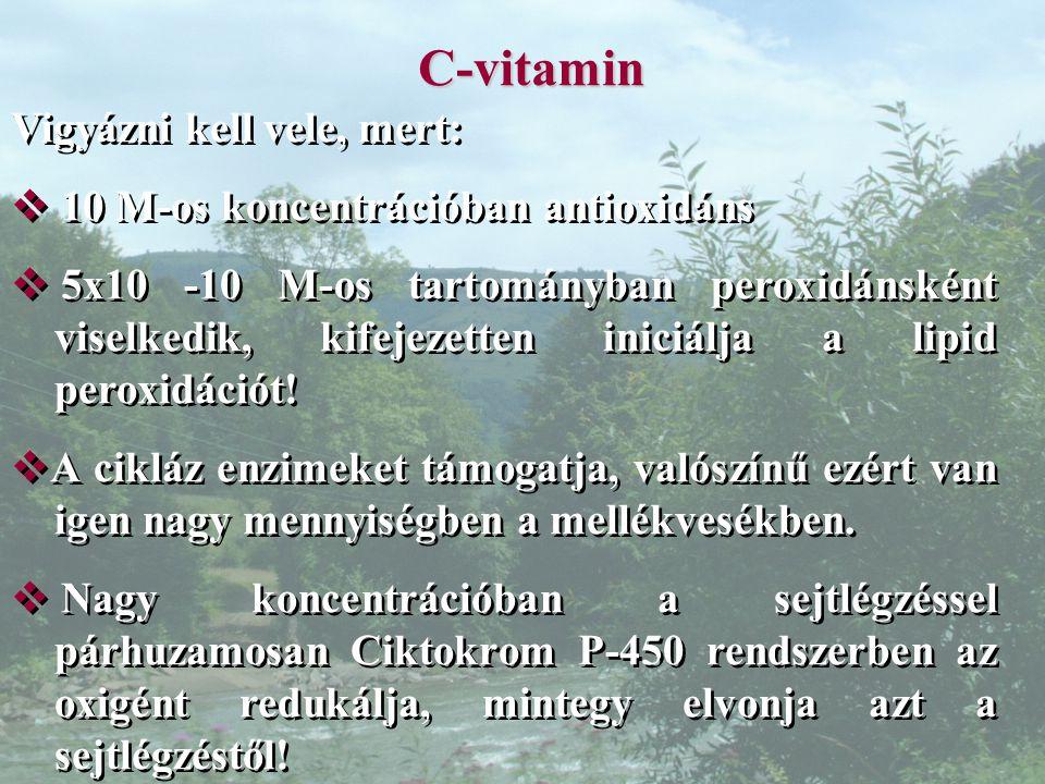 C-vitamin Vigyázni kell vele, mert:  10 M-os koncentrációban antioxidáns  5x10 -10 M-os tartományban peroxidánsként viselkedik, kifejezetten iniciálja a lipid peroxidációt.