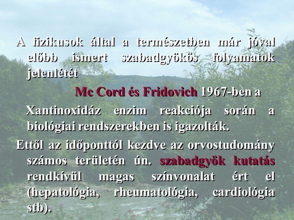 A fizikusok által a természetben már jóval előbb ismert szabadgyökös folyamatok jelenlétét Mc Cord és Fridovich 1967-ben a Xantinoxidáz enzim reakciója során a biológiai rendszerekben is igazolták.