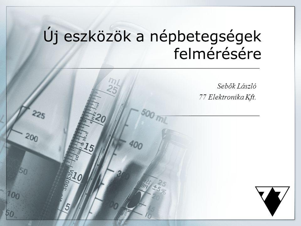 Új eszközök a népbetegségek felmérésére Sebők László 77 Elektronika Kft.