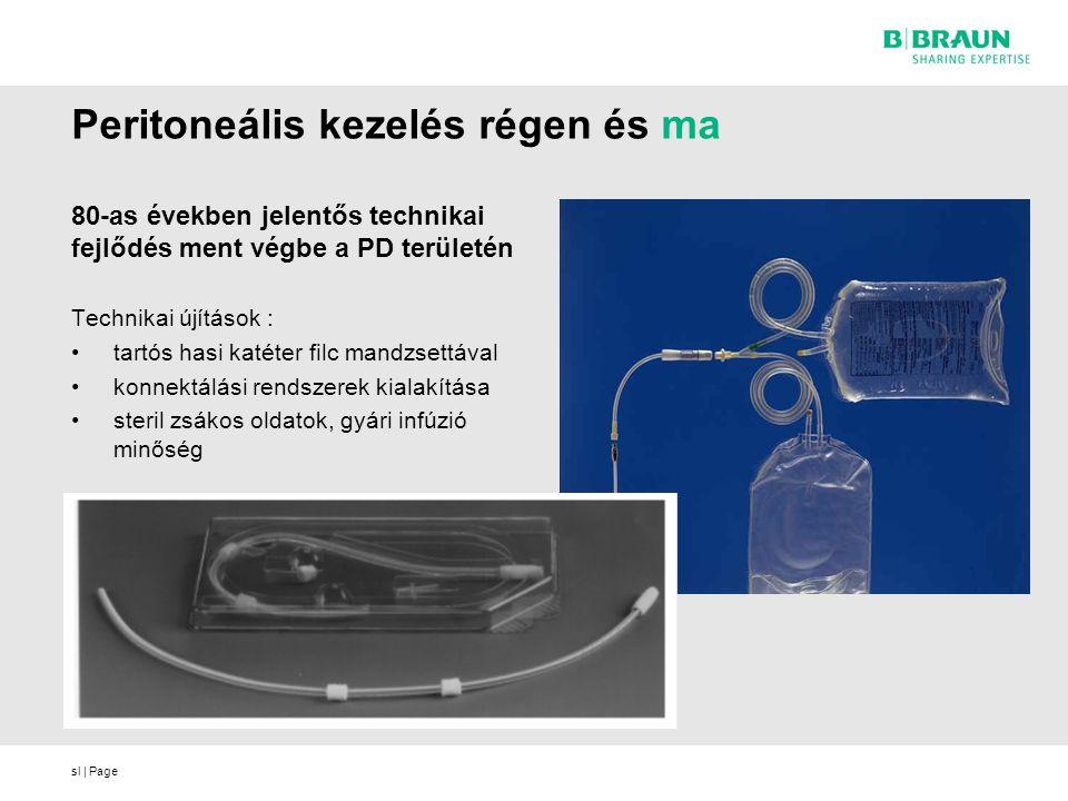 sl | Page Peritoneális kezelés régen és ma 80-as években jelentős technikai fejlődés ment végbe a PD területén Technikai újítások : tartós hasi katéter filc mandzsettával konnektálási rendszerek kialakítása steril zsákos oldatok, gyári infúzió minőség