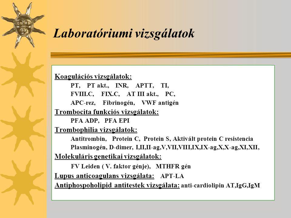 Laboratóriumi vizsgálatok Koagulációs vizsgálatok: PT, PT akt., INR, APTT, TI, FVIII.C, FIX.C, AT III akt., PC, APC-rez, Fibrinogén, VWF antigén Trombocita funkciós vizsgálatok: PFA ADP, PFA EPI Trombophilia vizsgálatok: Antitrombin, Protein C, Protein S, Aktivált protein C resistencia Plasminogén, D-dimer, I,II,II-ag,V,VII,VIII,IX,IX-ag,X,X-ag,XI,XII, Molekuláris genetikai vizsgálatok: FV Leiden ( V.
