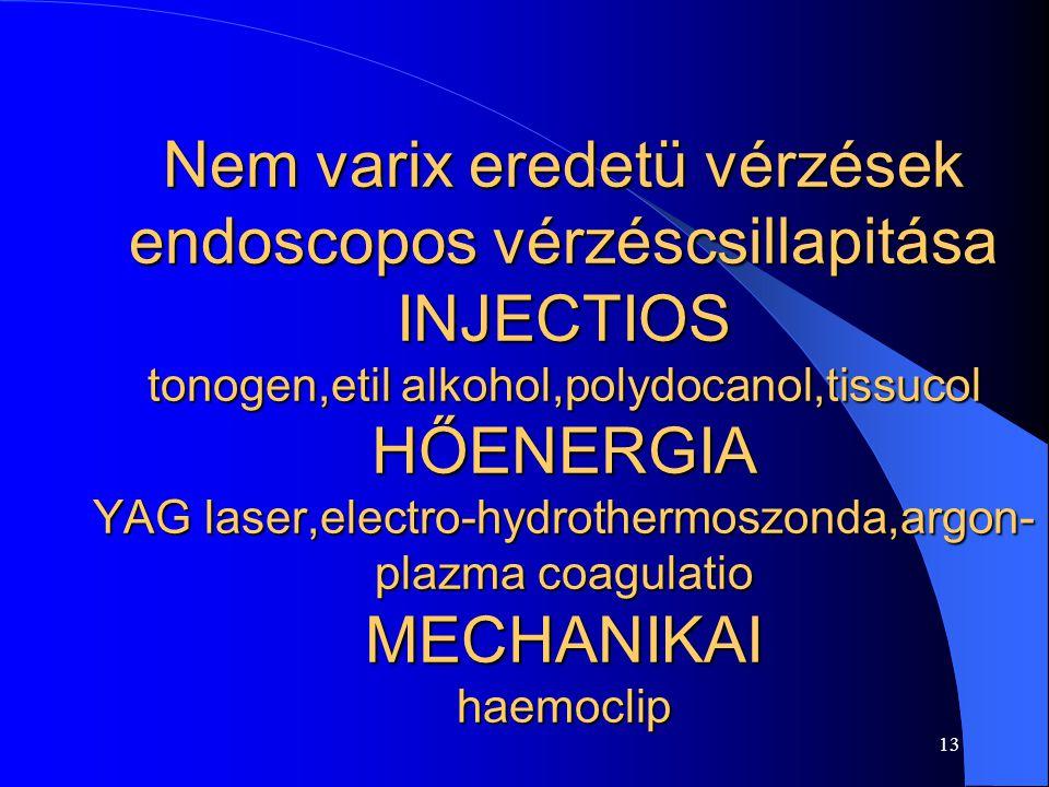 13 Nem varix eredetü vérzések endoscopos vérzéscsillapitása INJECTIOS tonogen,etil alkohol,polydocanol,tissucol HŐENERGIA YAG laser,electro-hydrotherm