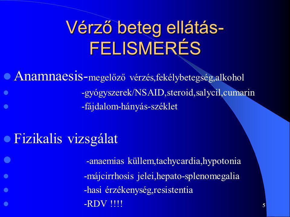 5 Vérző beteg ellátás- FELISMERÉS Anamnaesis- megelőző vérzés,fekélybetegség,alkohol -gyógyszerek/NSAID,steroid,salycil,cumarin -fájdalom-hányás-székl