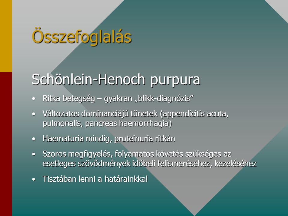 """Összefoglalás Schönlein-Henoch purpura Ritka betegség – gyakran """"blikk-diagnózis""""Ritka betegség – gyakran """"blikk-diagnózis"""" Változatos dominanciájú tü"""
