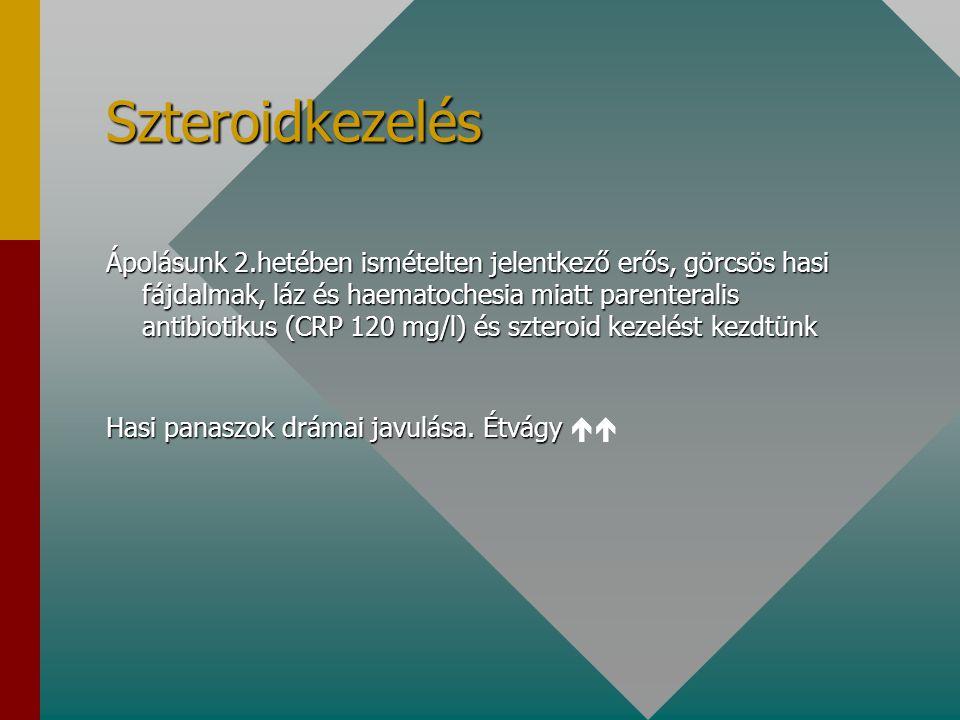 Szteroidkezelés Ápolásunk 2.hetében ismételten jelentkező erős, görcsös hasi fájdalmak, láz és haematochesia miatt parenteralis antibiotikus (CRP 120
