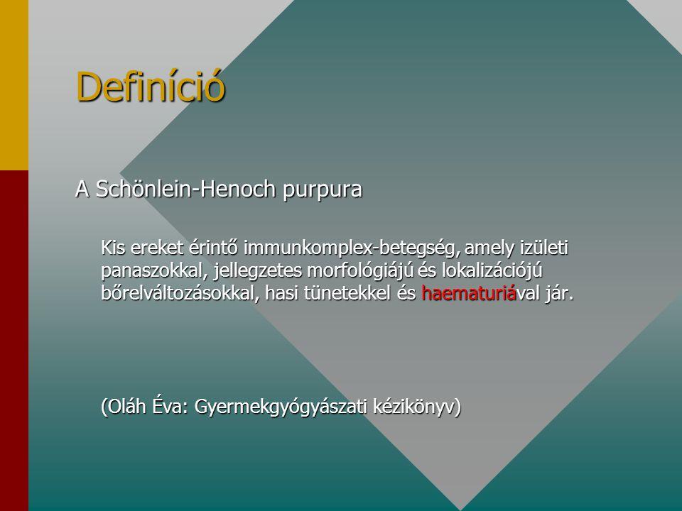 Definíció A Schönlein-Henoch purpura Kis ereket érintő immunkomplex-betegség, amely izületi panaszokkal, jellegzetes morfológiájú és lokalizációjú bőr