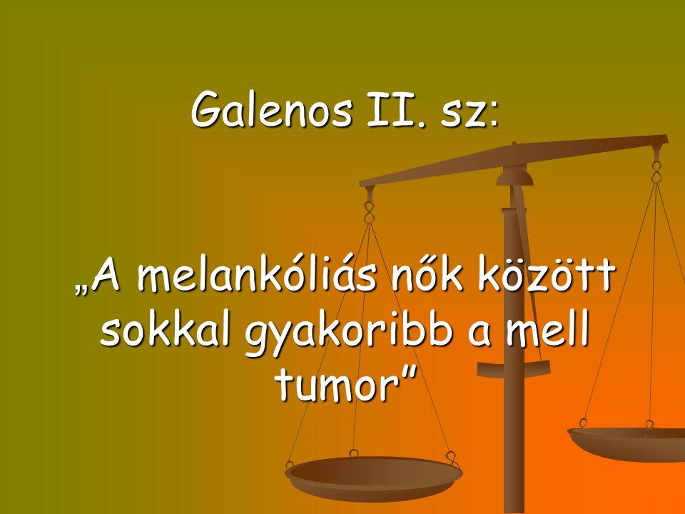 """Galenos II. sz : """" A melankóliás nők között sokkal gyakoribb a mell tumor"""" Galenos II. sz : """" A melankóliás nők között sokkal gyakoribb a mell tumor"""""""