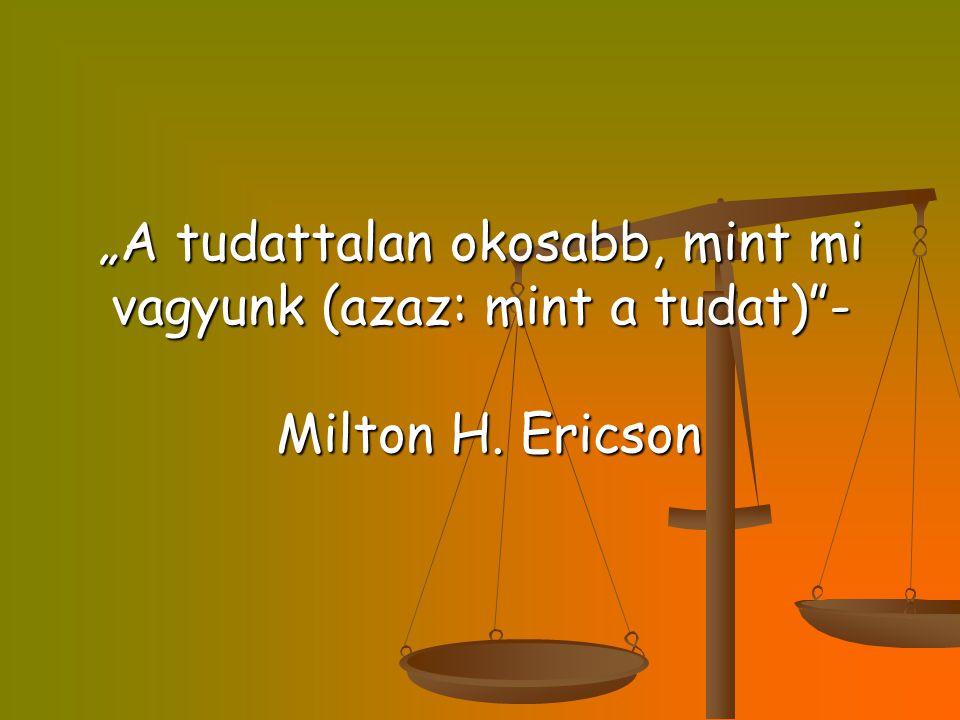 """""""A tudattalan okosabb, mint mi vagyunk (azaz: mint a tudat)""""- Milton H. Ericson"""
