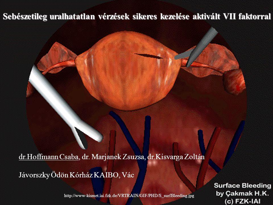 Sebészetileg uralhatatlan vérzések sikeres kezelése aktivált VII faktorral dr.Hoffmann Csaba, dr.