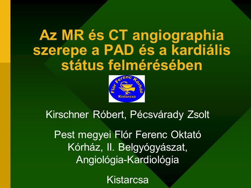 Az MR és CT angiographia szerepe a PAD és a kardiális státus felmérésében Kirschner Róbert, Pécsvárady Zsolt Pest megyei Flór Ferenc Oktató Kórház, II.