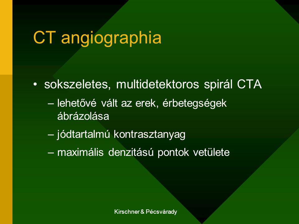 Kirschner & Pécsvárady CT angiographia sokszeletes, multidetektoros spirál CTA –lehetővé vált az erek, érbetegségek ábrázolása –jódtartalmú kontrasztanyag –maximális denzitású pontok vetülete