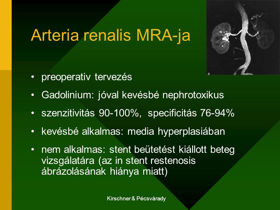 Kirschner & Pécsvárady Arteria renalis MRA-ja preoperativ tervezés Gadolinium: jóval kevésbé nephrotoxikus szenzitivitás 90-100%, specificitás 76-94%