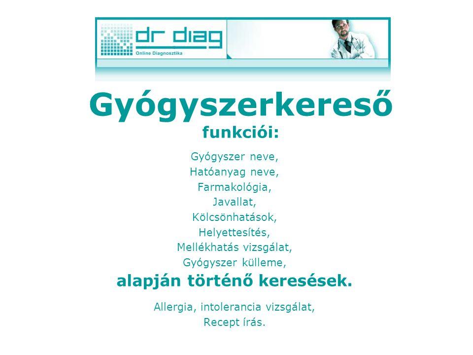 Gyógyszerkereső funkciói: Gyógyszer neve, Hatóanyag neve, Farmakológia, Javallat, Kölcsönhatások, Helyettesítés, Mellékhatás vizsgálat, Gyógyszer külleme, alapján történő keresések.