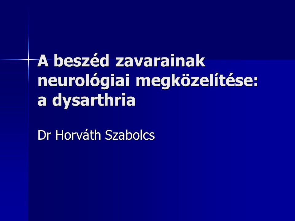 A beszéd zavarainak neurológiai megközelítése: a dysarthria Dr Horváth Szabolcs
