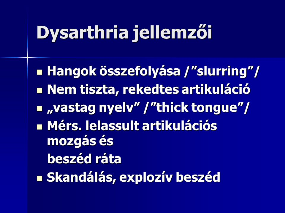 """Dysarthria jellemzői Hangok összefolyása /""""slurring""""/ Hangok összefolyása /""""slurring""""/ Nem tiszta, rekedtes artikuláció Nem tiszta, rekedtes artikulác"""