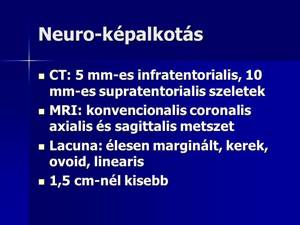 Neuro-képalkotás CT: 5 mm-es infratentorialis, 10 mm-es supratentorialis szeletek CT: 5 mm-es infratentorialis, 10 mm-es supratentorialis szeletek MRI