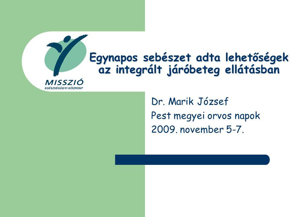 Egynapos sebészet adta lehetőségek az integrált járóbeteg ellátásban Dr. Marik József Pest megyei orvos napok 2009. november 5-7.