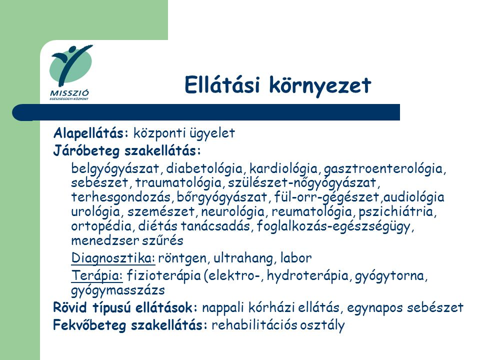 Ellátási környezet Alapellátás: központi ügyelet Járóbeteg szakellátás: belgyógyászat, diabetológia, kardiológia, gasztroenterológia, sebészet, trauma