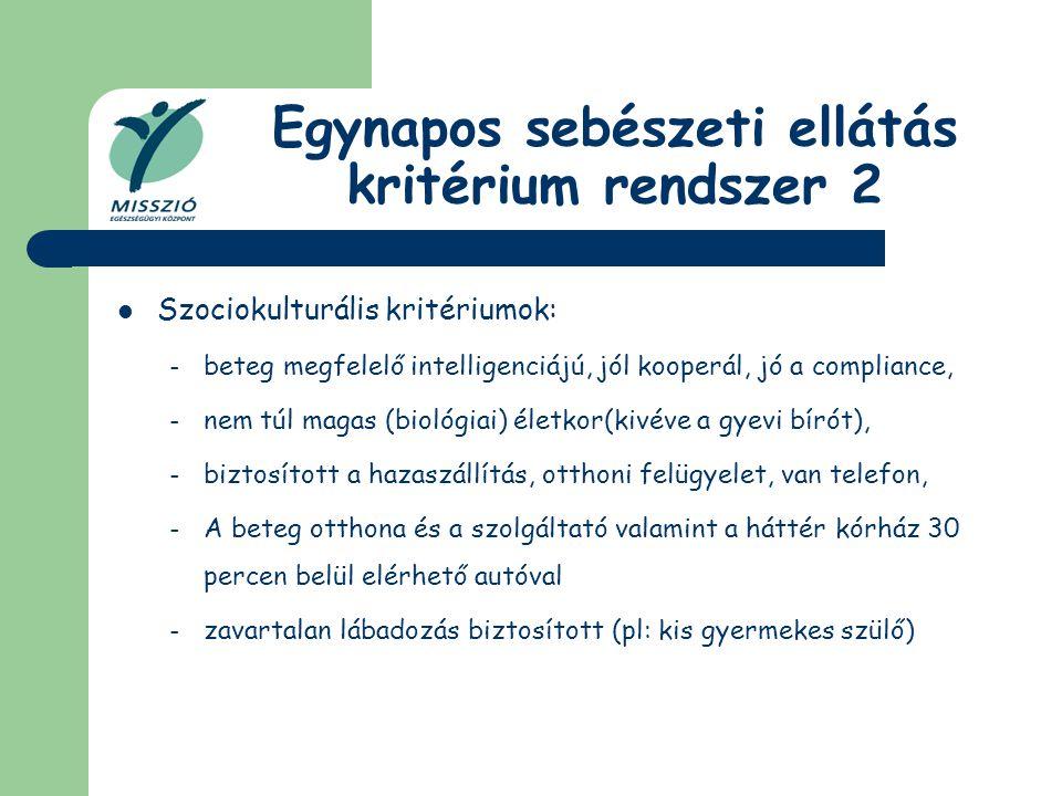 Egynapos sebészeti ellátás kritérium rendszer 2 Szociokulturális kritériumok: – beteg megfelelő intelligenciájú, jól kooperál, jó a compliance, – nem