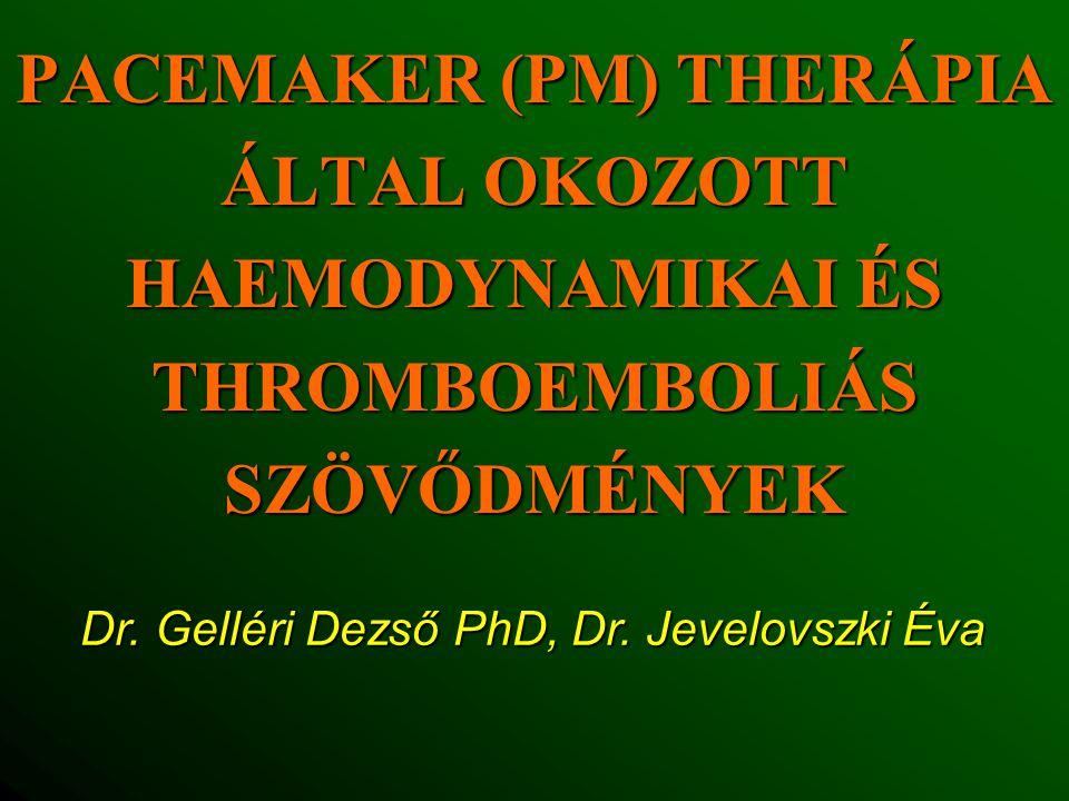 PACEMAKER (PM) THERÁPIA ÁLTAL OKOZOTT HAEMODYNAMIKAI ÉS THROMBOEMBOLIÁS SZÖVŐDMÉNYEK Dr.