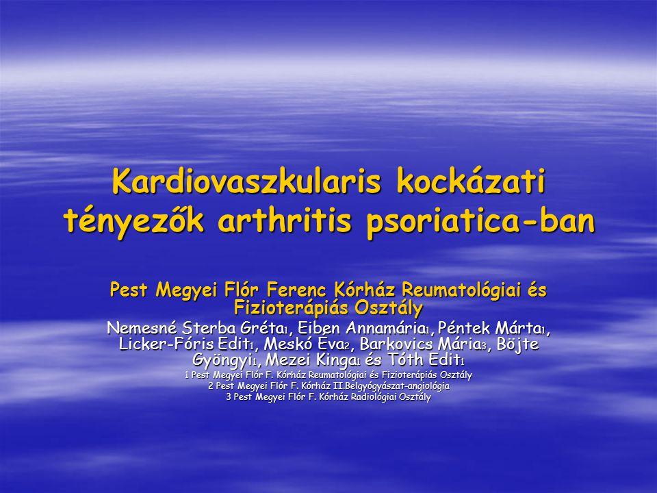 Kardiovaszkularis kockázati tényezők arthritis psoriatica-ban Pest Megyei Flór Ferenc Kórház Reumatológiai és Fizioterápiás Osztály Nemesné Sterba Gré