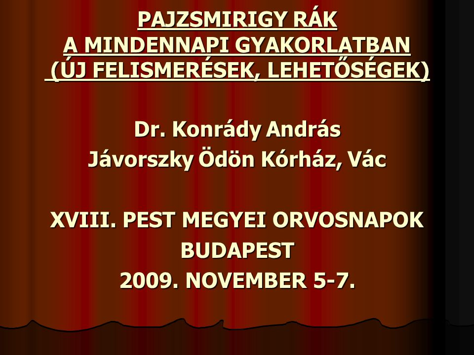 PAJZSMIRIGY RÁK A MINDENNAPI GYAKORLATBAN (ÚJ FELISMERÉSEK, LEHETŐSÉGEK) Dr. Konrády András Jávorszky Ödön Kórház, Vác XVIII. PEST MEGYEI ORVOSNAPOK B