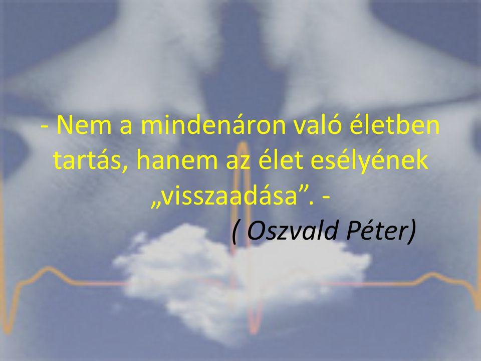 """- Nem a mindenáron való életben tartás, hanem az élet esélyének """"visszaadása . - ( Oszvald Péter)"""