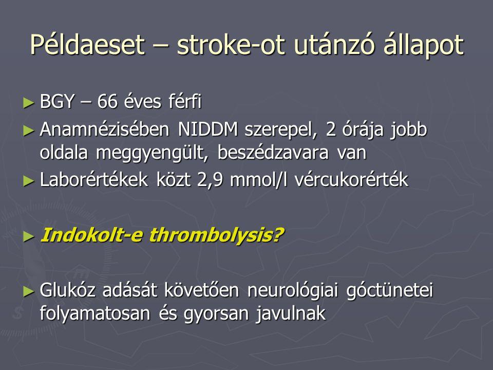 ► BGY – 66 éves férfi ► Anamnézisében NIDDM szerepel, 2 órája jobb oldala meggyengült, beszédzavara van ► Laborértékek közt 2,9 mmol/l vércukorérték ►