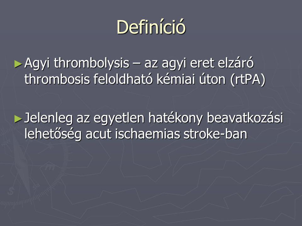 Definíció ► Agyi thrombolysis – az agyi eret elzáró thrombosis feloldható kémiai úton (rtPA) ► Jelenleg az egyetlen hatékony beavatkozási lehetőség acut ischaemias stroke-ban